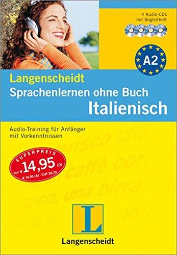 Langenscheidt Sprachenlernen ohne Buch Italienisch - Set mit 4 Audio-CDs und Begleitheft: Audio-Training für Anfänger mit Vorkenntnissen