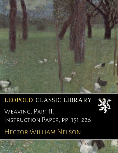 Weaving. Part II. Instruction Paper, pp. 151-226 (151 Nelson)