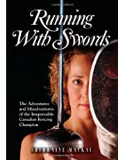 Running with Swords: The Adventures and Misadventures of an Irrepressible Canadian Fencing Champion