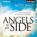 Angels by My Side: Stories and Glimpses of These Heavenly Helpers Audiobook by Betty Malz Narrated by Melanie Ewbank