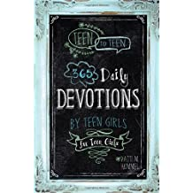 Teen to Teen 365 Daily Devotions by Teen Girls for Teen Girls