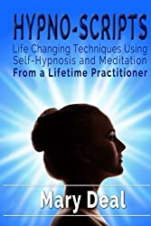 Hypno-Scripts: Life Changing Techniques Using Self Hypnosis and Meditation
