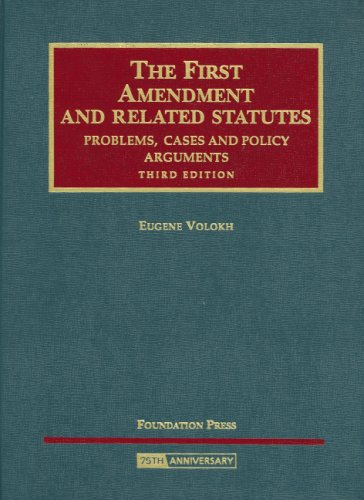 First Amendment and Related Statutes: Problems, Cases and Policy Arguments (University Casebook)