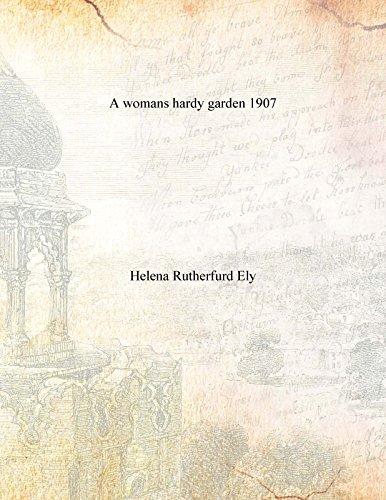 Read Online A woman's hardy garden; 1907 [Hardcover] pdf