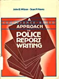 A Competence-Based Approach to Police Report Writing, Wilson, John B. and Hayes, Sean P., 0131548735