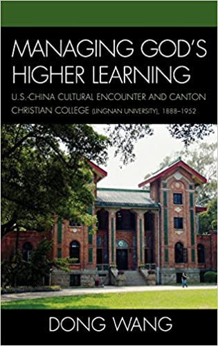 Book Managing God's Higher Learning: U.S.-China Cultural Encounter and Canton Christian College (Lingnan University), 1888-1952: US-China Cultural ... ... 1888-1951 (AsiaWorld (Pdf))