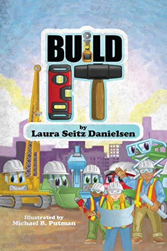 Build It! por Seitz Danielsen, Laura,Michael Putman