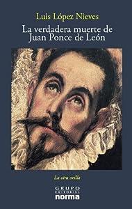 La Verdadera Muerte De Juan Ponce De Leon / The True Death of Juan Ponce De Leon (La Otra Orilla) (Spanish Edition)