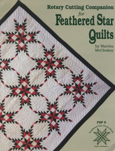 Feathered Star Pattern Quilt - Rotary Cutting Companion for Feathered Star Quilts