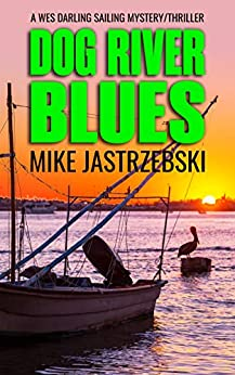 Dog River Blues (A Wes Darling Sailing Mystery Book 2) by [Jastrzebski, Mike]