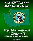 WASHINGTON TEST PREP SBAC Practice Book English Language Arts Grade 3: Preparation for the Smarter Balanced ELA/Literacy Assessments
