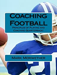 Coaching Football: Principles of Playing and Coaching Quarterback! (Point of View)