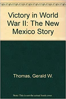 Victory in World War II: The New Mexico Story