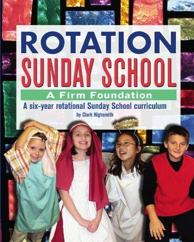 Rotation Sunday School: A Firm Foundation: A Six-Year Rotational Sunday School Curriculum