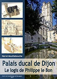Palais ducal de Dijon : Le logis de Philippe le Bon par Hervé Mouillebouche