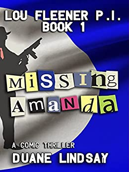 MISSING AMANDA (Lou Fleener Private Eye Book 1) by [Lindsay, Duane]