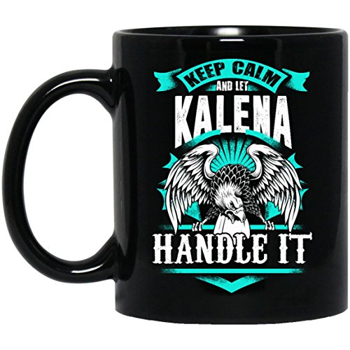 Gag name gifts mug For Him, Her - Keep Calm And Let KALENA Handle It - Unique mugs ForGreat grandpa, Dad, Mom- On thanksgiving, Black 11oz 2 - Kalena Meaning Hawaiian