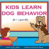 Children's book: Kids Learn Dog Behavior (Dog Children's Books Collection Book 1)