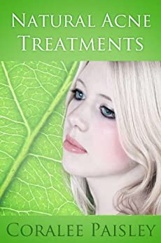 The Six Natural Acne Treatments the Cosmetics Companies Don't Want You To Know About (Natural Remedies by Coralee Book 2) by [Paisley, Coralee]