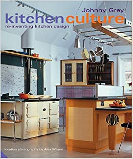 Kitchen Culture: Re Inventing Kitchen Design: Amazon.co.uk: Johnny Grey:  9781903221969: Books