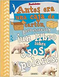 Recíclame. Antes era una caja de cartón, pero ahora soy ¡un libro sobre osos polares!