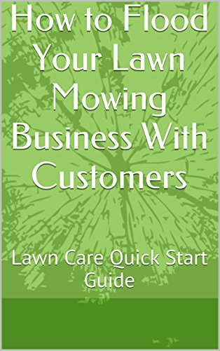 how-to-flood-your-lawn-mowing-business-with-customers-lawn-care-quick-start-guide