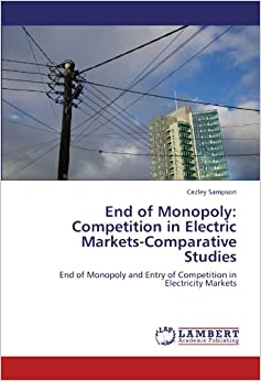 End of Monopoly: Competition in Electric Markets-Comparative Studies: End of Monopoly and Entry of Competition in Electricity Markets