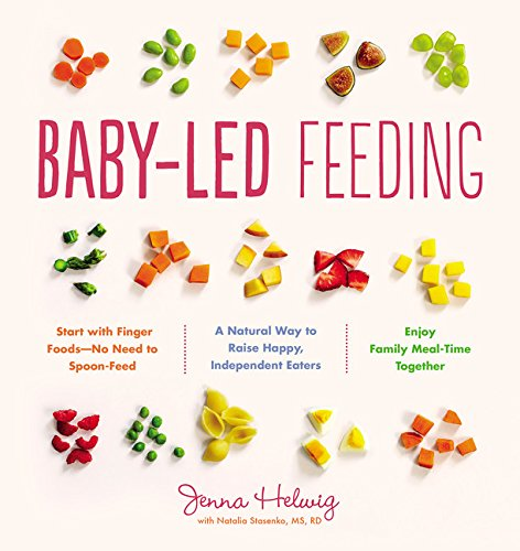(Baby-Led Feeding: A Natural Way to Raise Happy, Independent Eaters )