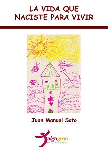 Amazon la vida que naciste para vivir spanish edition ebook la vida que naciste para vivir spanish edition by soto juan manuel fandeluxe Gallery