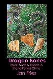 Dragon Bones: Ritual, Myth and Oracle in Shang Period China