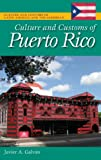 Culture and Customs of Puerto Rico, Javier A. Galvan, 0313351198