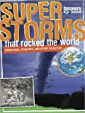 Super Storms That Rocked the World