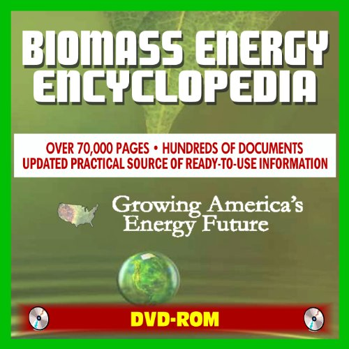 2011 Biomass Energy and Biofuels Encyclopedia - Comprehensive Coverage of All Aspects of Alternative Fuels, Biodiesel, Ethanol, Methanol, Markets and Technology (DVD-ROM)