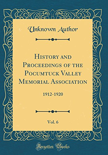 History and Proceedings of the Pocumtuck Valley Memorial Association, Vol. 6: 1912-1920 (Classic Reprint)
