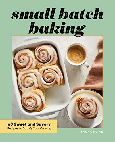 Book Cover: Small Batch Baking: 60 Sweet and Savory Recipes to Satisfy Your Craving