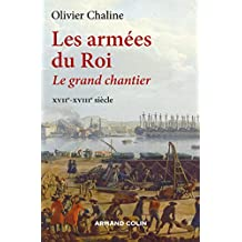 Les Armées du Roi: le Grand Chantier Xviie-xviiie S.
