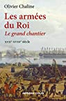 Les armées du roi - Le grand chantier XVIIe-XVIIIe siècle: Le grand chantier - XVIIe-XVIIIe siècle par Chaline