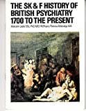 img - for The SK & F history of British psychiatry: 1700 to the present book / textbook / text book