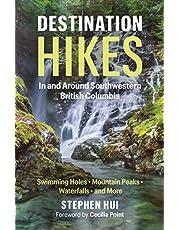 Destination Hikes: In and Around Southwestern British Columbia