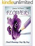 Learn to Draw Flower Pencil Drawings  Step by Step Book 3: Pencil Drawing Ideas for Absolute Beginners (How to Draw : Drawing Lessons for Beginners)