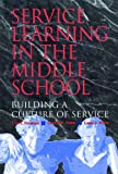 Service Learning in the Middle School : Building a Culture of Service, Fertman, Carl I. and White, George P., 156090108X
