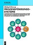 Prozessführungssysteme: Sicherheitskritische Mensch-Maschine-Systeme und interaktive Medien zur Überwachung und Steuerung von Prozessen in Echtzeit