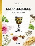 Lebenselixiere: selbst herstellen (German Edition)