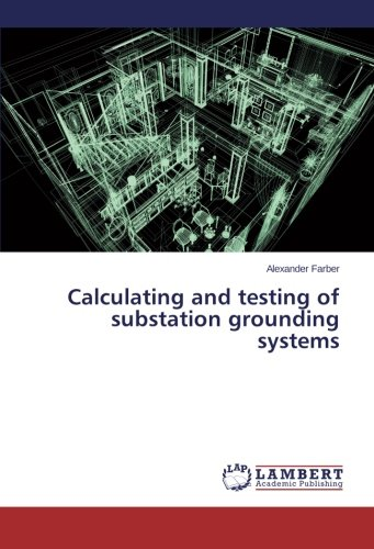 Calculating and testing of substation grounding systems: Alexander