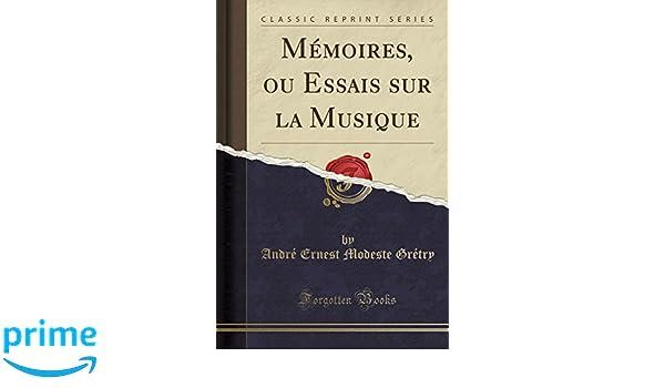Mémoires, ou Essais sur la Musique (Classic Reprint) (French Edition) Andr Ernest Modeste Grtry
