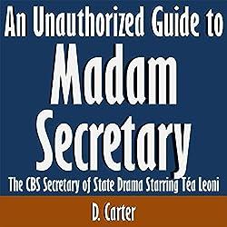 An Unauthorized Guide to Madam Secretary: The CBS Secretary of State Drama Starring Tea Leoni