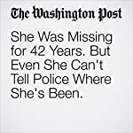 She Was Missing for 42 Years. But Even She Can't Tell Police Where She's Been. | Kyle Swenson