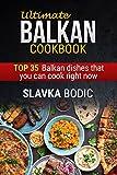 Ultimate Balkan cookbook: TOP 35 Balkan dishes that you can cook right now (Balkan food Book 1)