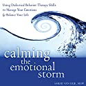 Calming the Emotional Storm: Using Dialectical Behavior Therapy Skills to Manage Your Emotions and Balance Your Life Audiobook by Sheri Van Dijk MSW Narrated by Rebecca Roberts