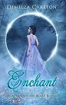 Enchant: Beauty and the Beast Retold (Romance a Medieval Fairytale Book 1) by [Carlton, Demelza]